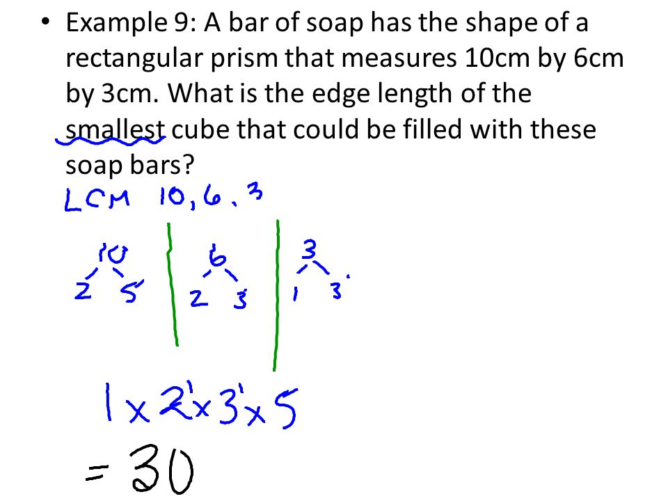 Example 9: A bar of soap has the shape of a rectangular prism that measures 10cm by 6cm by 3cm.