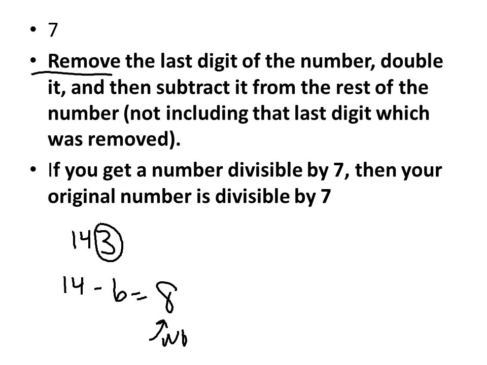7 Remove the last digit of the number, double it, and then subtract it from the rest of the number (not including that last digit which was removed).