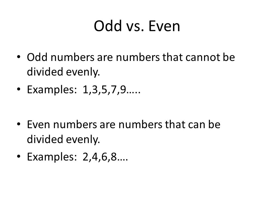 Odd vs. Even Odd numbers are numbers that cannot be divided evenly. Examples: 1,3,5,7,9….. Even numbers are numbers that can be divided evenly. Exampl