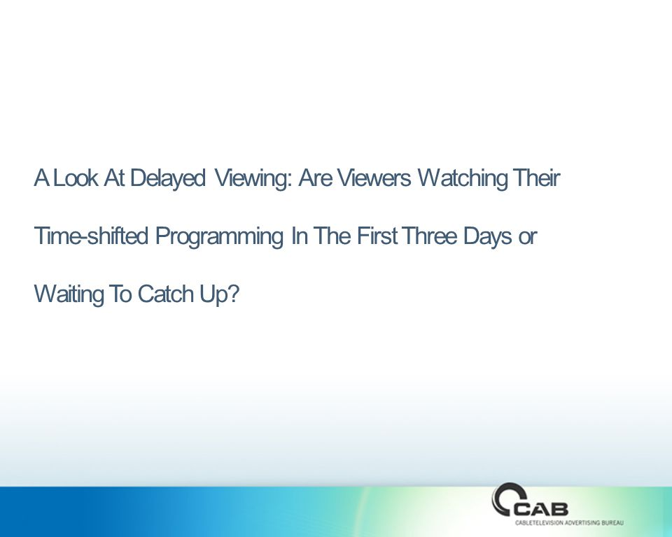 A Look At Delayed Viewing: Are Viewers Watching Their Time-shifted Programming In The First Three Days or Waiting To Catch Up