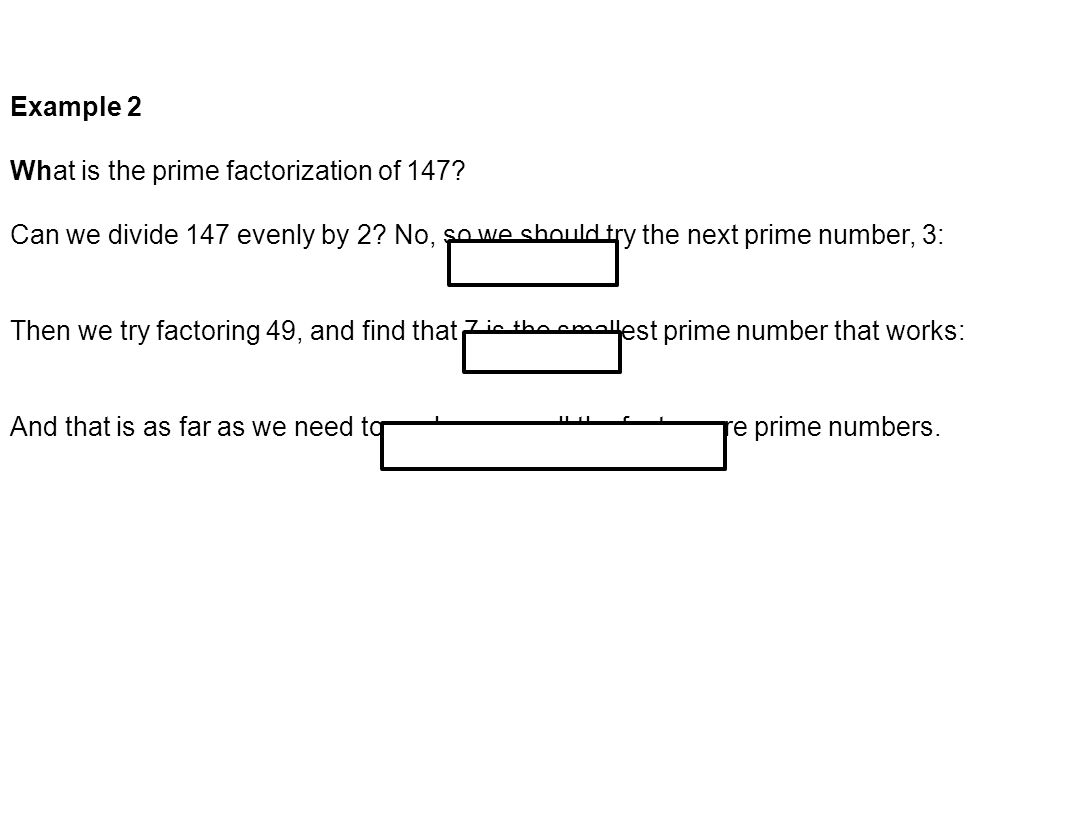 Example 2 What is the prime factorization of 147. Can we divide 147 evenly by 2.