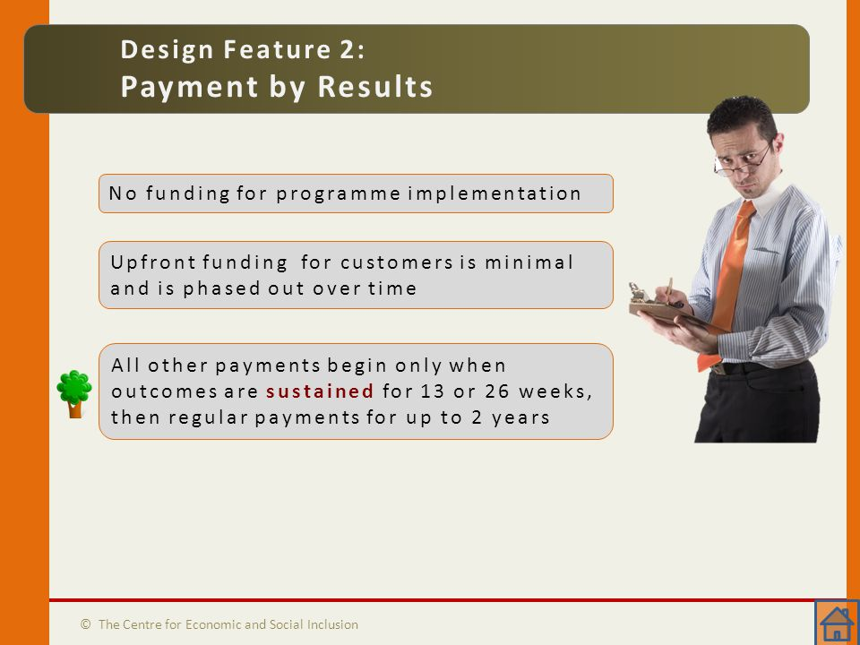 Payment by Results © The Centre for Economic and Social Inclusion Design Feature 2: Payment by Results No funding for programme implementation All oth
