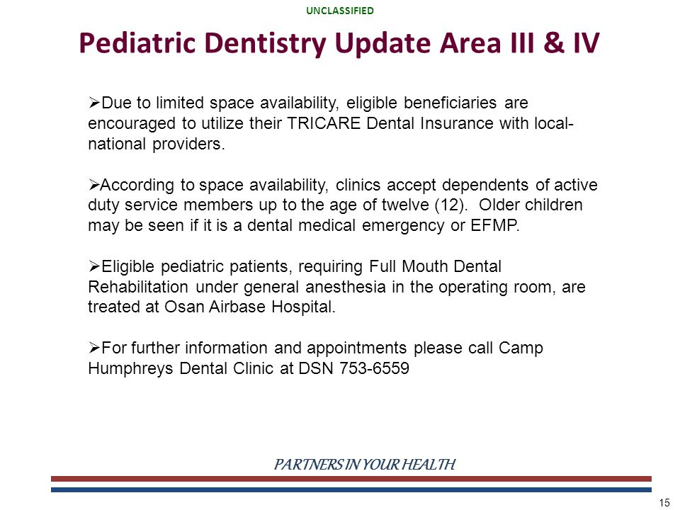 UNCLASSIFIED PARTNERS IN YOUR HEALTH UNCLASSIFIED 15 Pediatric Dentistry Update Area III & IV  Due to limited space availability, eligible beneficiar