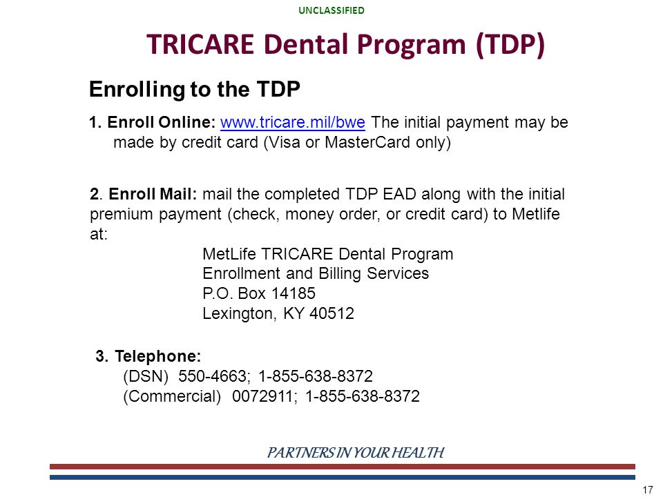UNCLASSIFIED PARTNERS IN YOUR HEALTH UNCLASSIFIED 17 TRICARE Dental Program (TDP) Enrolling to the TDP 1.