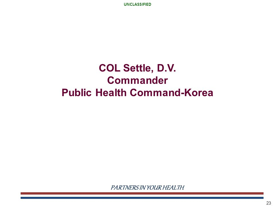 UNCLASSIFIED PARTNERS IN YOUR HEALTH UNCLASSIFIED 23 COL Settle, D.V.