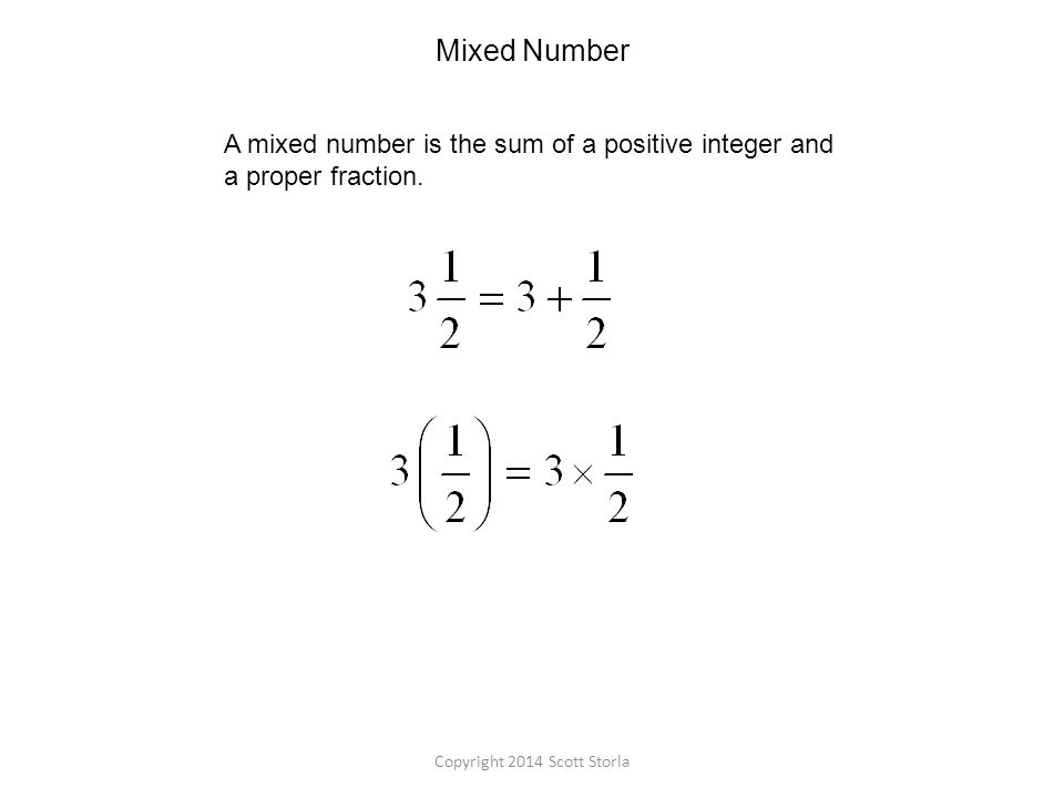 Mixed Number A mixed number is the sum of a positive integer and a proper fraction.