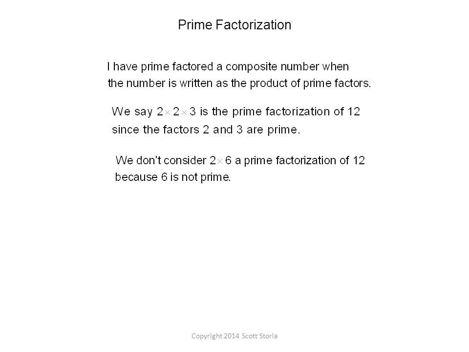 Prime Factorization Copyright 2014 Scott Storla
