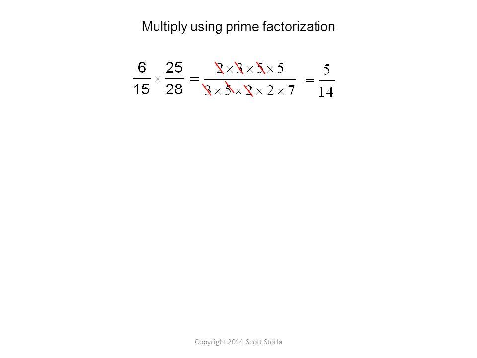 Multiply using prime factorization Copyright 2014 Scott Storla