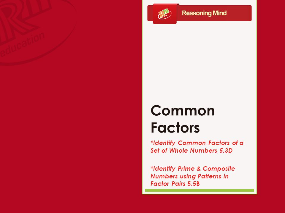 Reasoning Mind Academy: Common Factors REMEMBER: Composite numbers can be odd OR even.