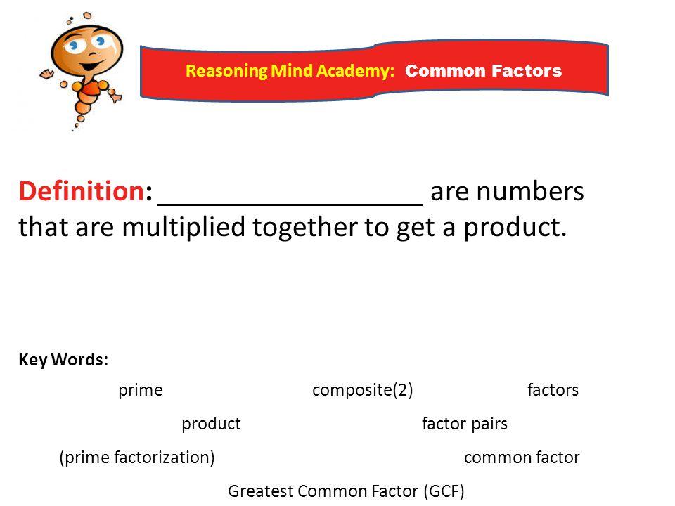 Reasoning Mind Academy: Common Factors Example 3) Find all the common factors and the GCF of the numbers below.