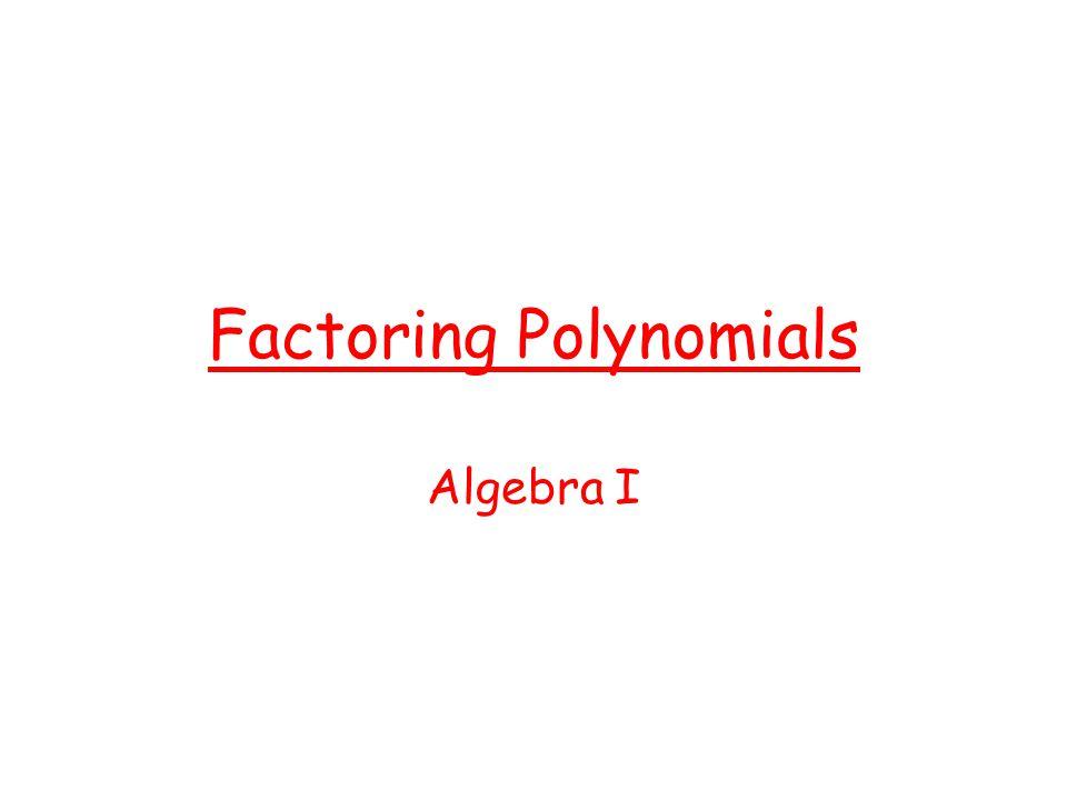 Factoring Polynomials Algebra I