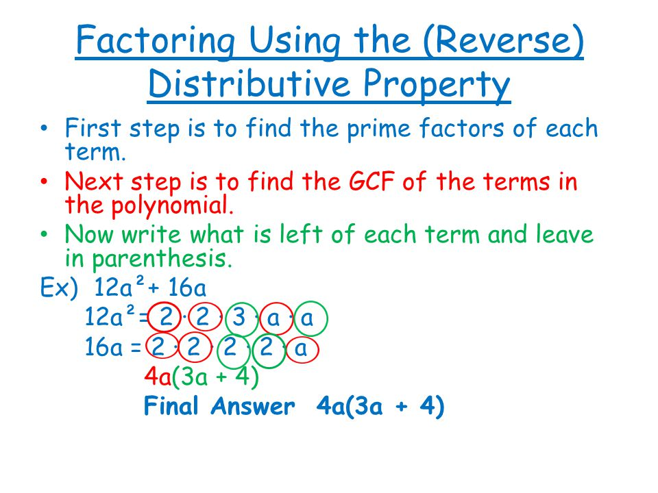 Factoring Using the (Reverse) Distributive Property First step is to find the prime factors of each term.