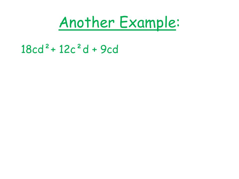 Another Example: 18cd²+ 12c²d + 9cd