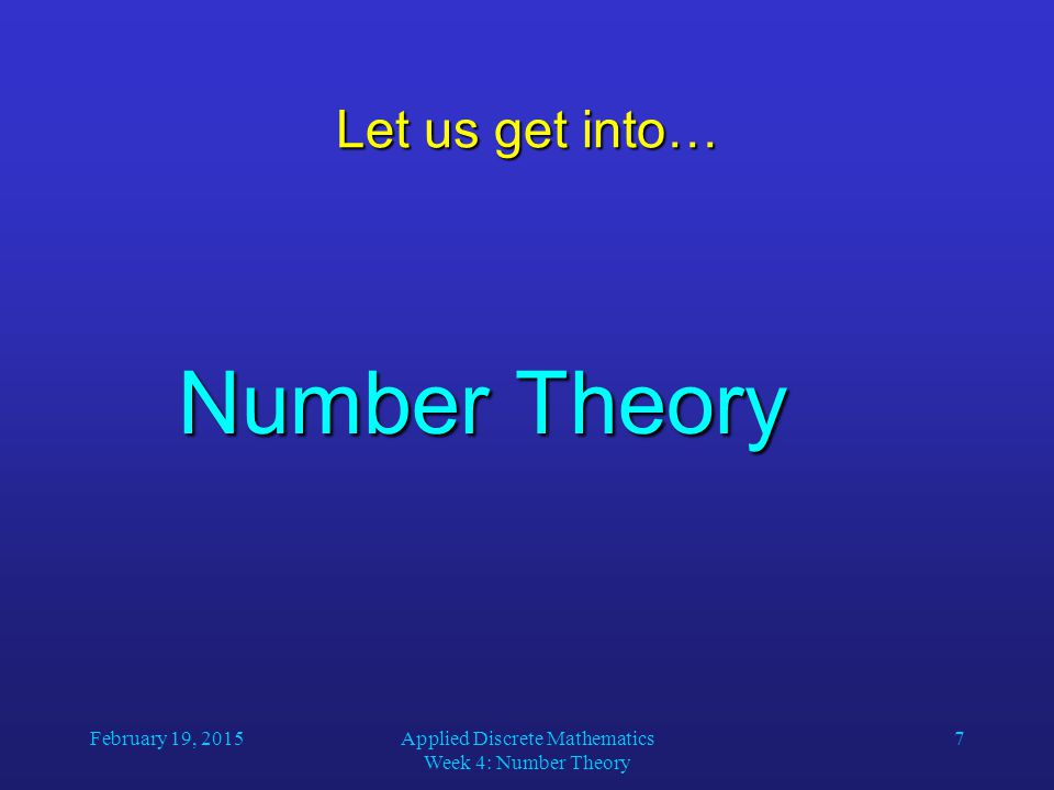 February 19, 2015Applied Discrete Mathematics Week 4: Number Theory 18 Greatest Common Divisors Using prime factorizations: a = p 1 a 1 p 2 a 2 … p n a n, b = p 1 b 1 p 2 b 2 … p n b n, where p 1 < p 2 < … < p n and a i, b i  N for 1  i  n gcd(a, b) = p 1 min(a 1, b 1 ) p 2 min(a 2, b 2 ) … p n min(a n, b n ) Example: a = 60 = 22 31 5122 31 5122 31 5122 31 51 b = 54 = 21 33 5021 33 5021 33 5021 33 50 gcd(a, b) = 2 1 3 1 5 0 = 6