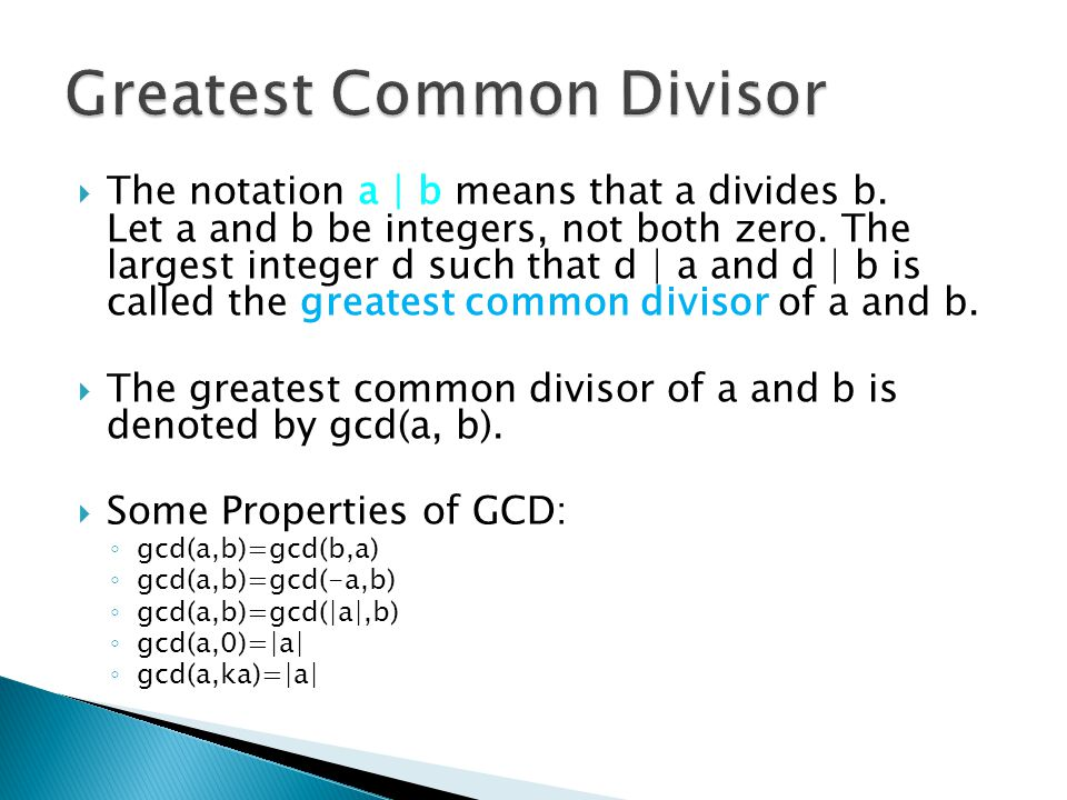 The notation a | b means that a divides b. Let a and b be integers, not both zero. The largest integer d such that d | a and d | b is called the gre