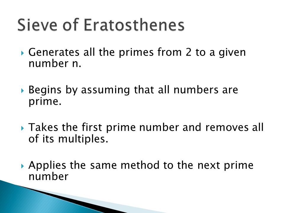  Generates all the primes from 2 to a given number n.  Begins by assuming that all numbers are prime.  Takes the first prime number and removes all