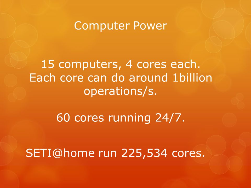 15 computers, 4 cores each.Each core can do around 1billion operations/s.