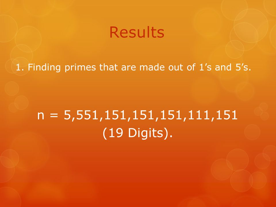 Results 1. Finding primes that are made out of 1's and 5's.
