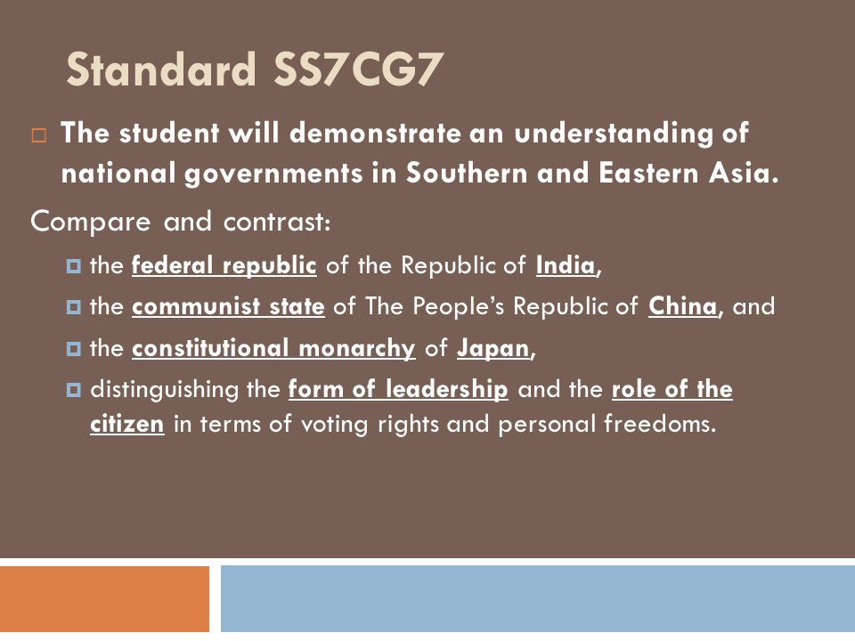 Standard SS7CG7  The student will demonstrate an understanding of national governments in Southern and Eastern Asia. Compare and contrast:  the fede