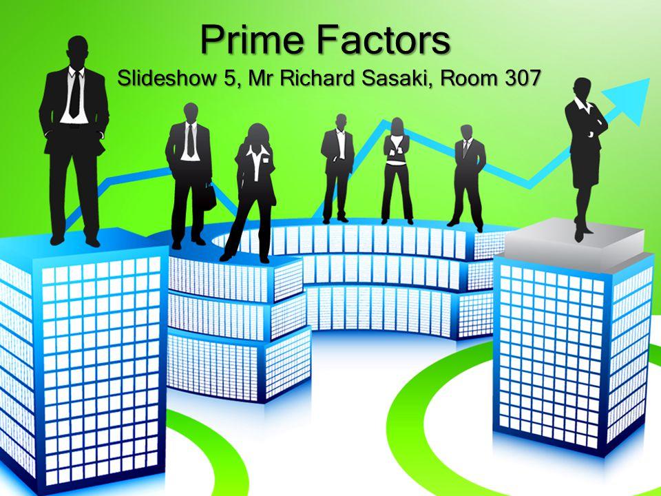 Prime Factors Slideshow 5, Mr Richard Sasaki, Room 307