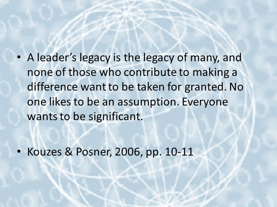 A leader's legacy is the legacy of many, and none of those who contribute to making a difference want to be taken for granted.