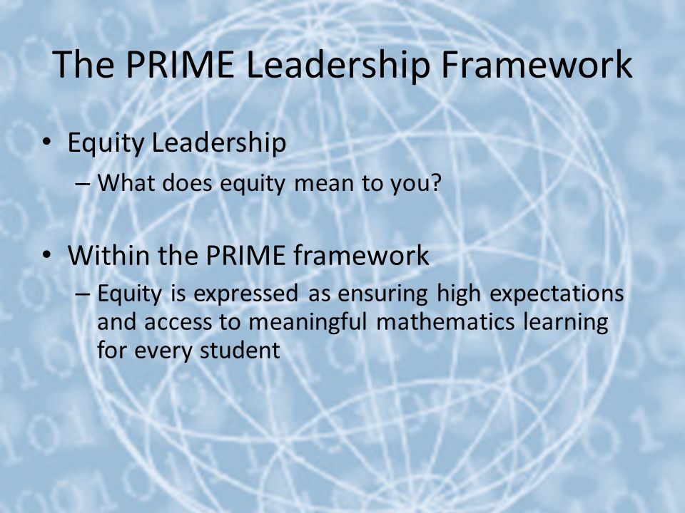 Equity Leadership Ensure high expectations and access to meaningful mathematics learning for every student
