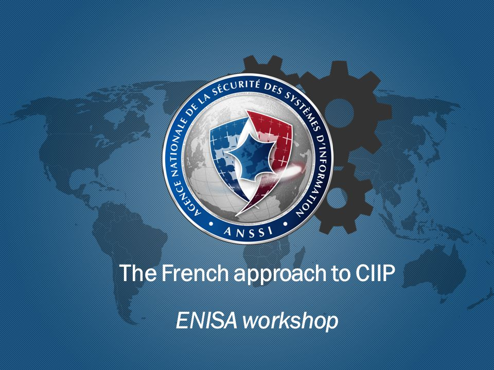 The French approach to CIIP ENISA workshop