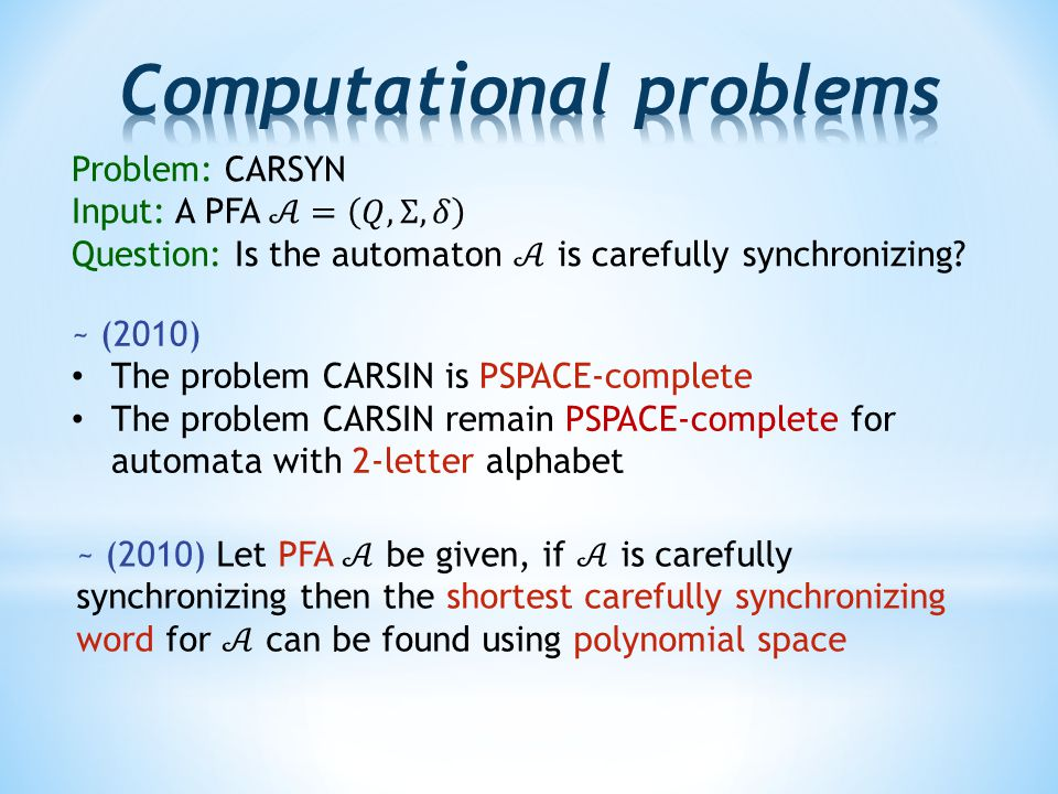 ~ (2010) The problem CARSIN is PSPACE-complete The problem CARSIN remain PSPACE-complete for automata with 2-letter alphabet