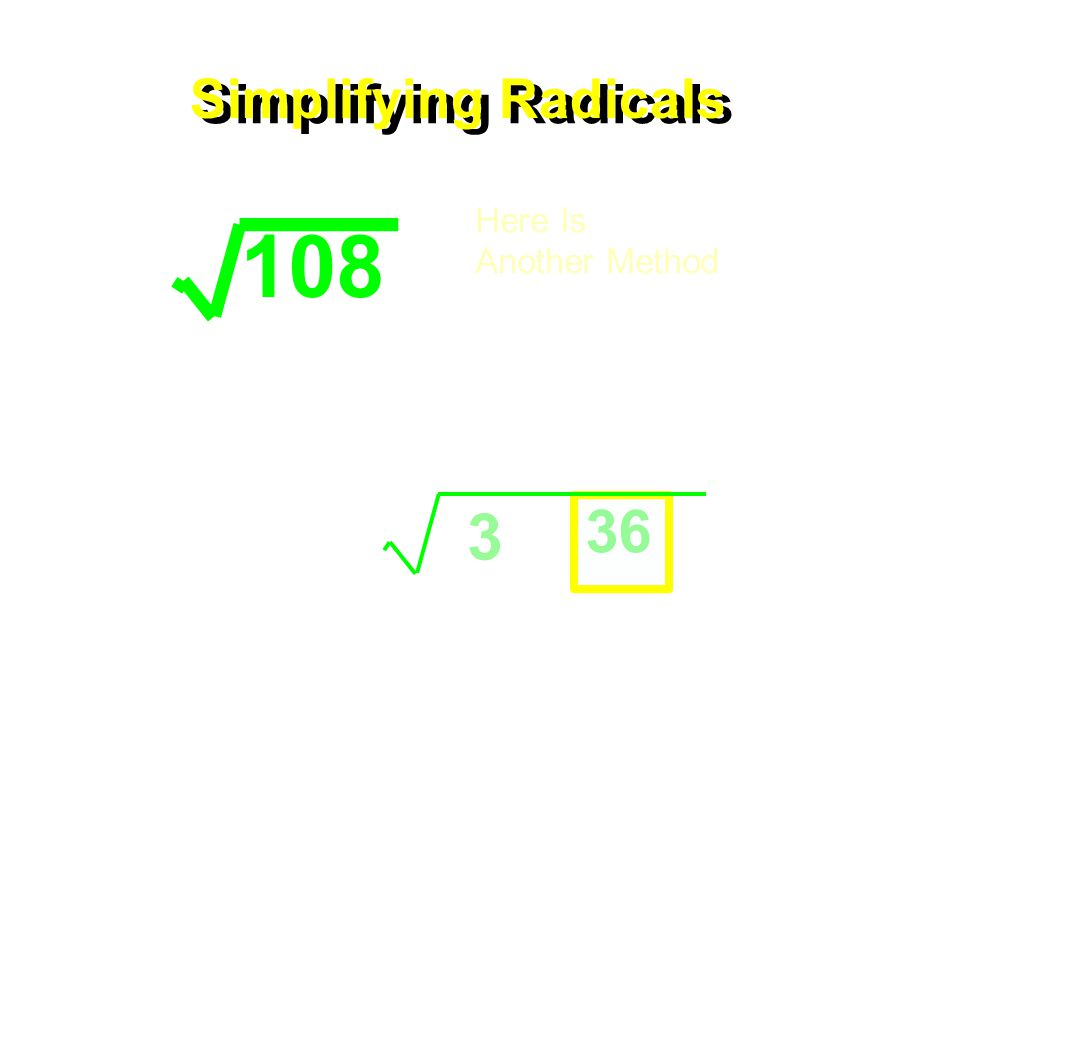 Simplifying Radicals 108 Here Is Another Method Factor the two numbers to make the radical. 36 3