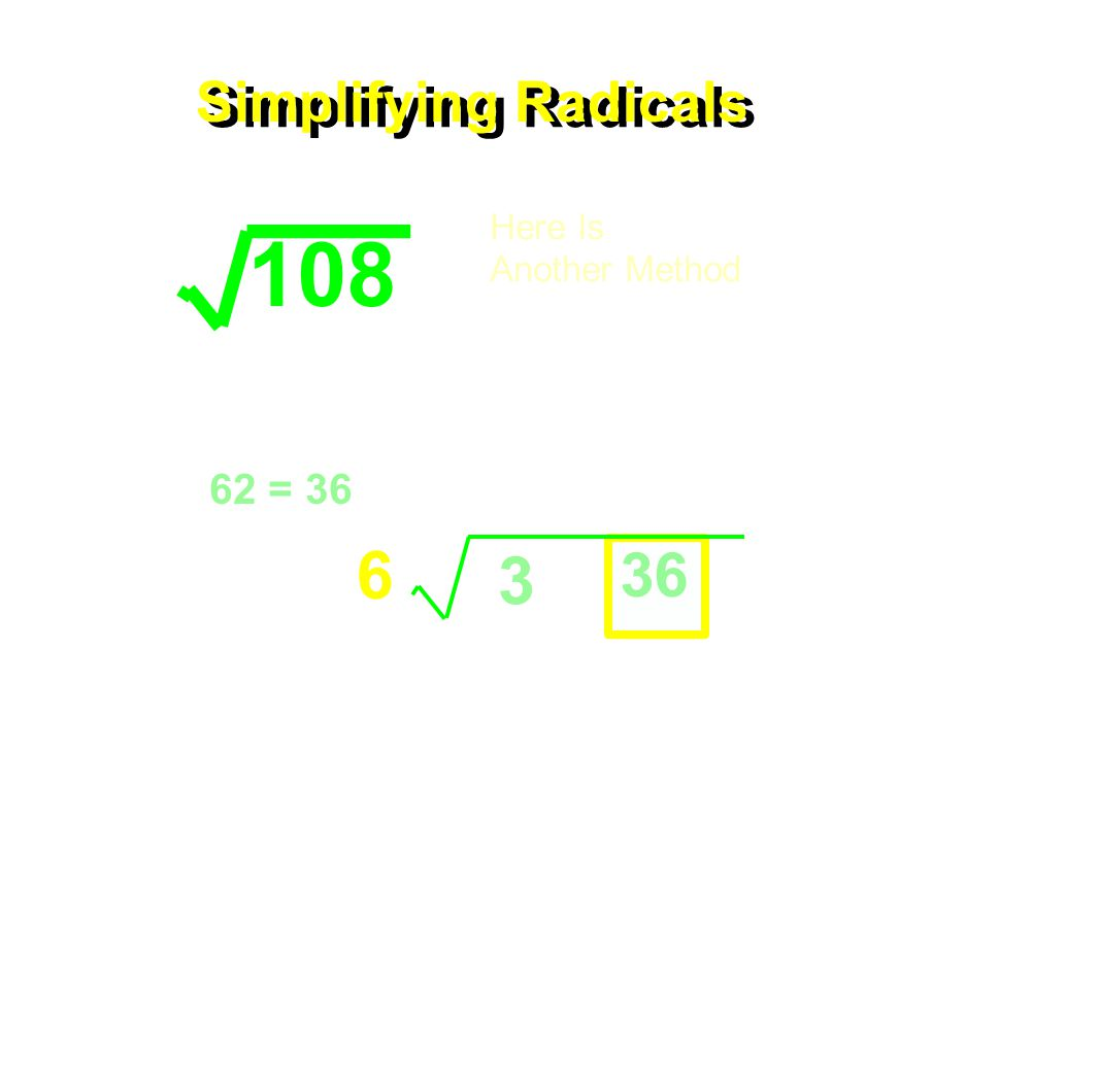 Simplifying Radicals 108 Here Is Another Method Rewrite and pull out the perfect squares.