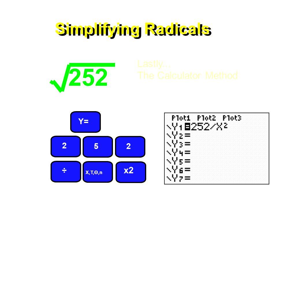 Simplifying Radicals 252 Lastly... The Calculator Method Y= 2 2 5 X,T,Θ,n ÷ x2
