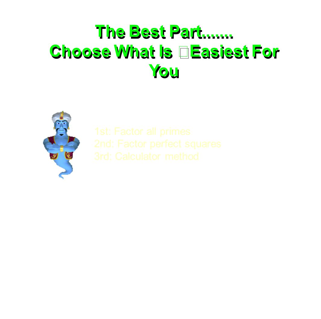 The Best Part....... Choose What Is Easiest For You The Best Part.......