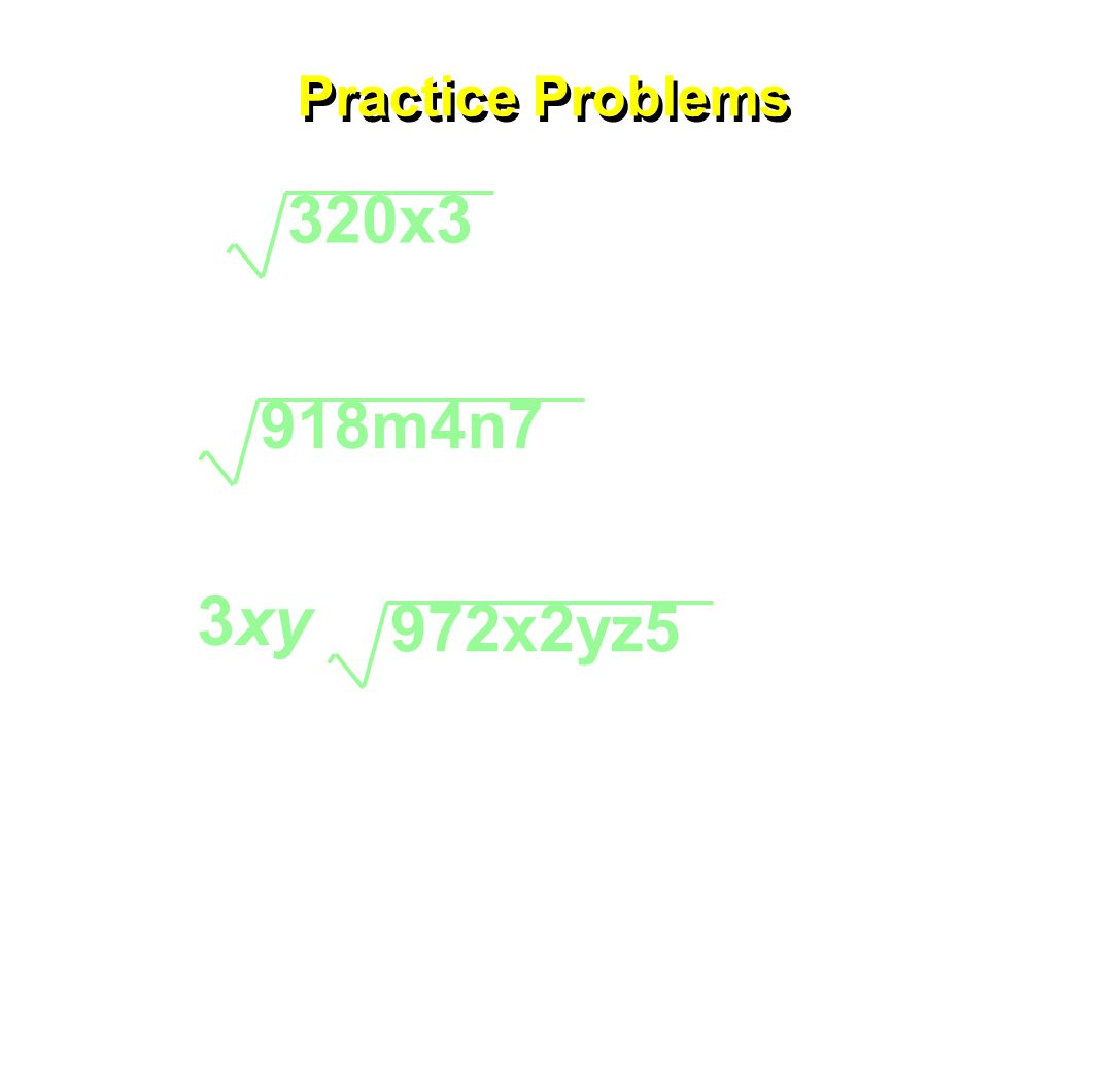 Practice Problems 320x3 918m4n7 972x2yz5 3xy