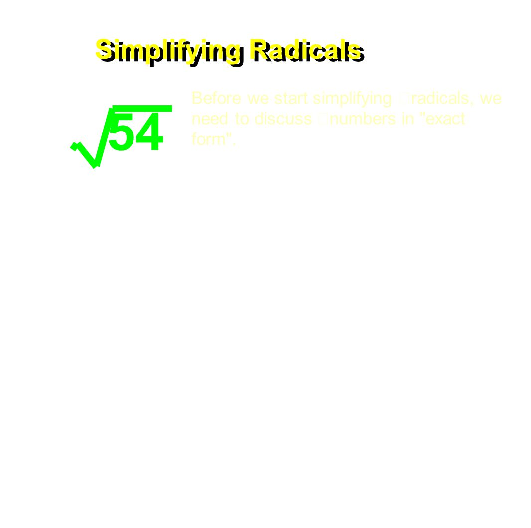 Simplifying Radicals 54 Before we start simplifying radicals, we need to discuss numbers in exact form .