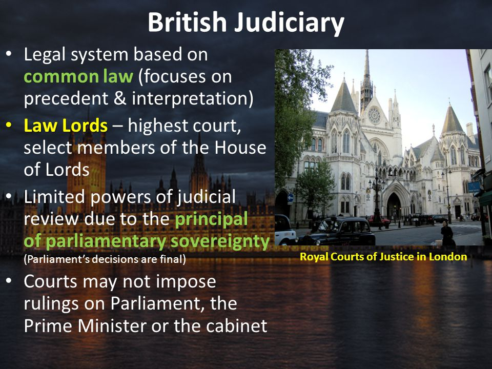 British Judiciary Legal system based on common law (focuses on precedent & interpretation) Law Lords Law Lords – highest court, select members of the