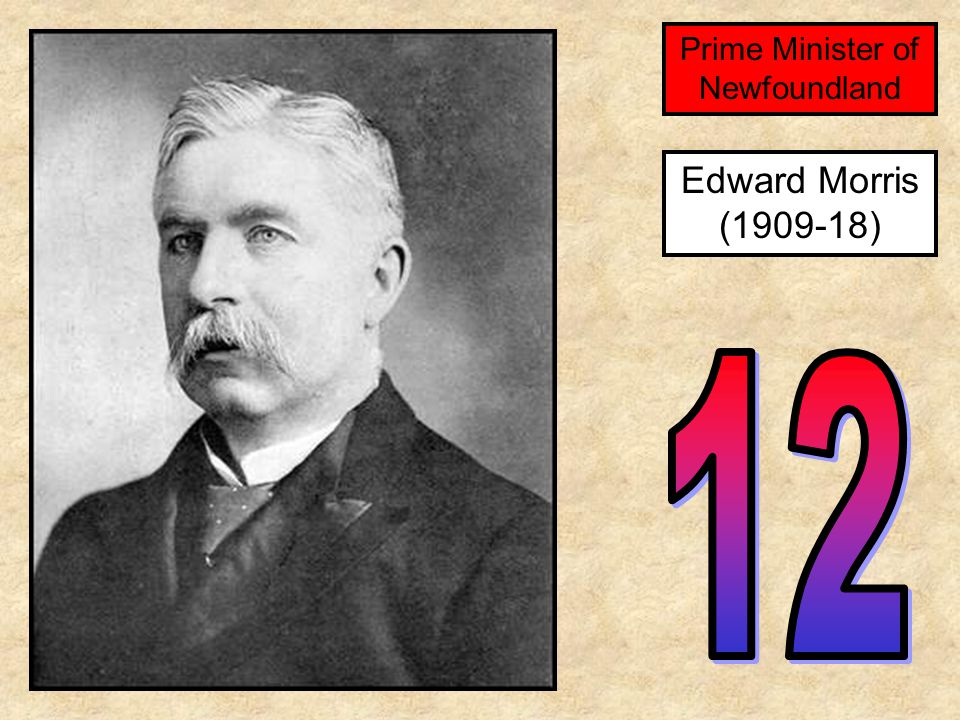 Edward Morris (1909-18) Prime Minister of Newfoundland