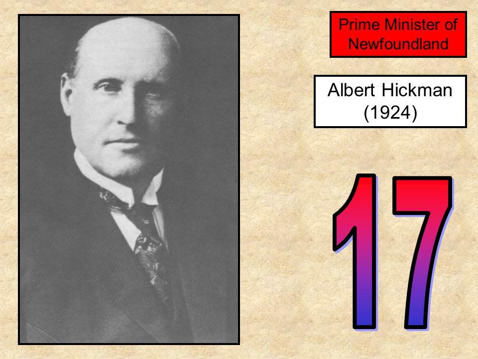 Albert Hickman (1924) Prime Minister of Newfoundland