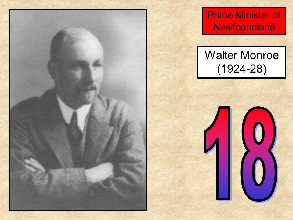 Walter Monroe (1924-28) Prime Minister of Newfoundland