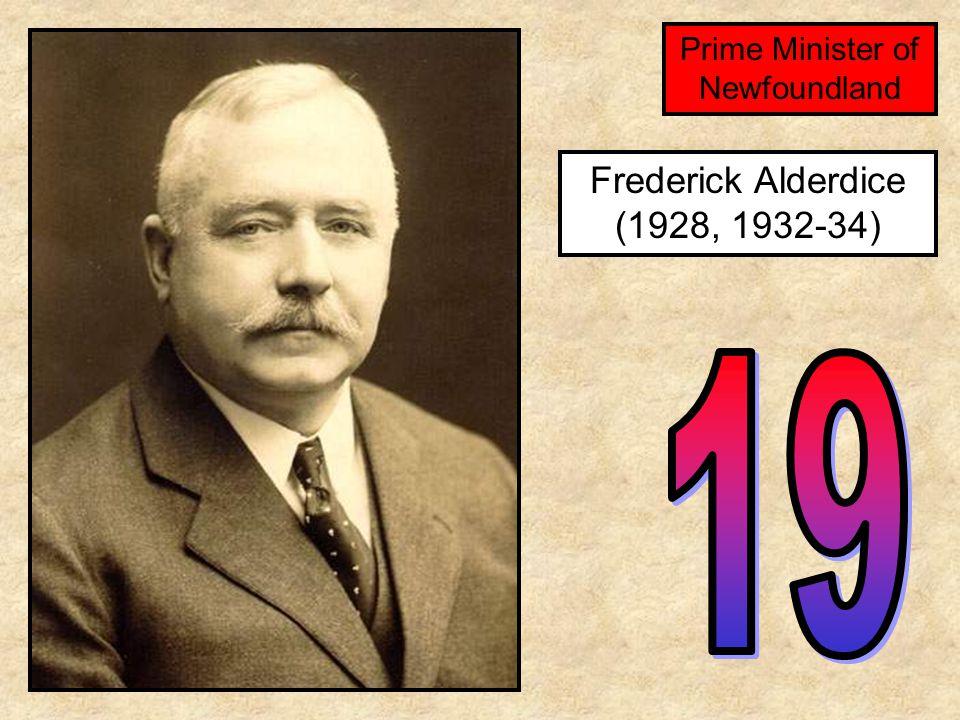 Frederick Alderdice (1928, 1932-34) Prime Minister of Newfoundland