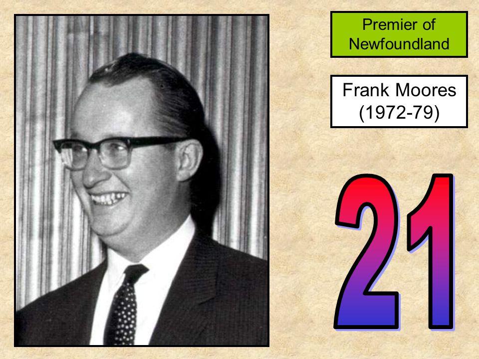 Frank Moores (1972-79) Premier of Newfoundland