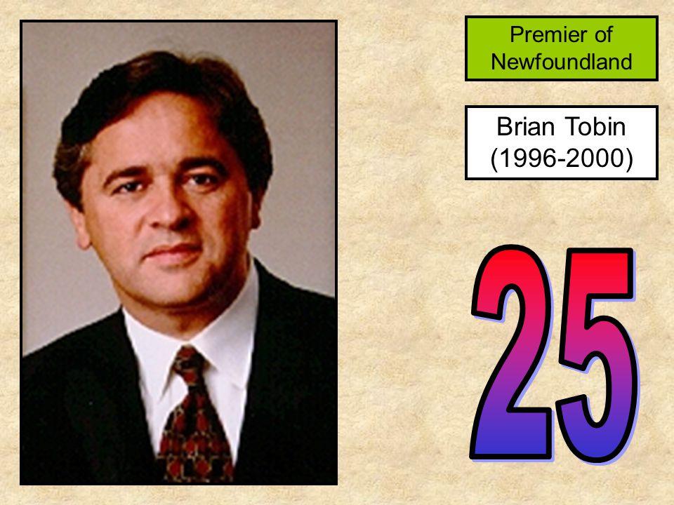 Brian Tobin (1996-2000) Premier of Newfoundland
