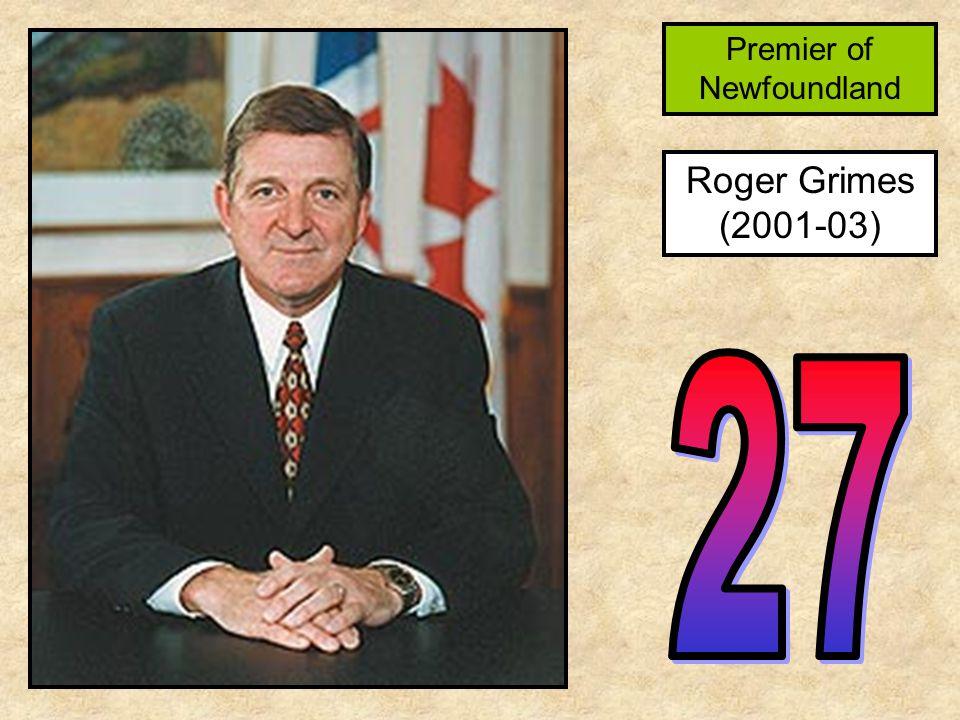 Roger Grimes (2001-03) Premier of Newfoundland