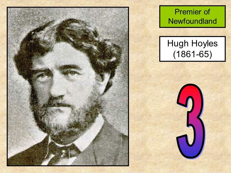Hugh Hoyles (1861-65) Premier of Newfoundland