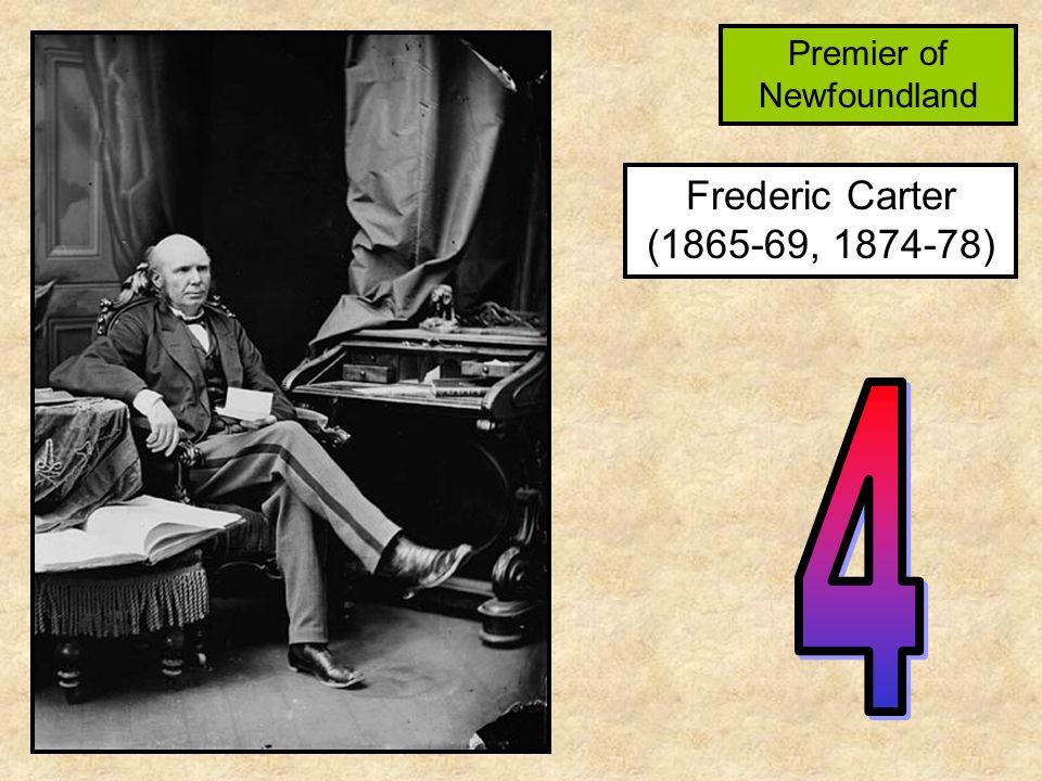 Frederic Carter (1865-69, 1874-78) Premier of Newfoundland