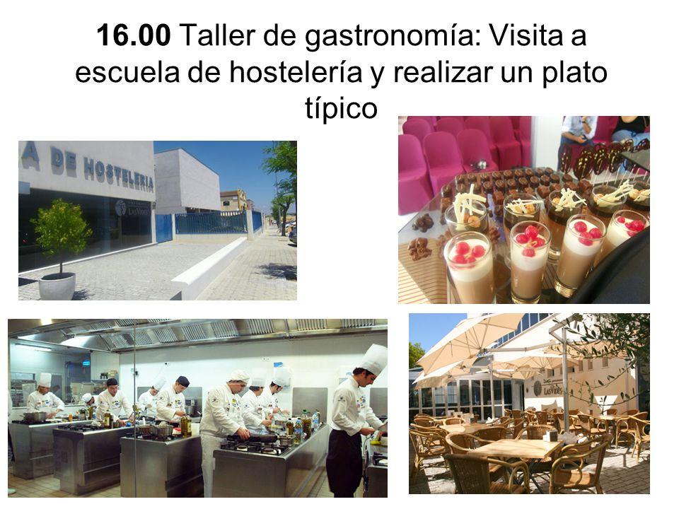 16.00 Taller de gastronomía: Visita a escuela de hostelería y realizar un plato típico