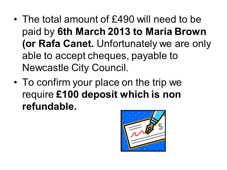The total amount of £490 will need to be paid by 6th March 2013 to Maria Brown (or Rafa Canet.