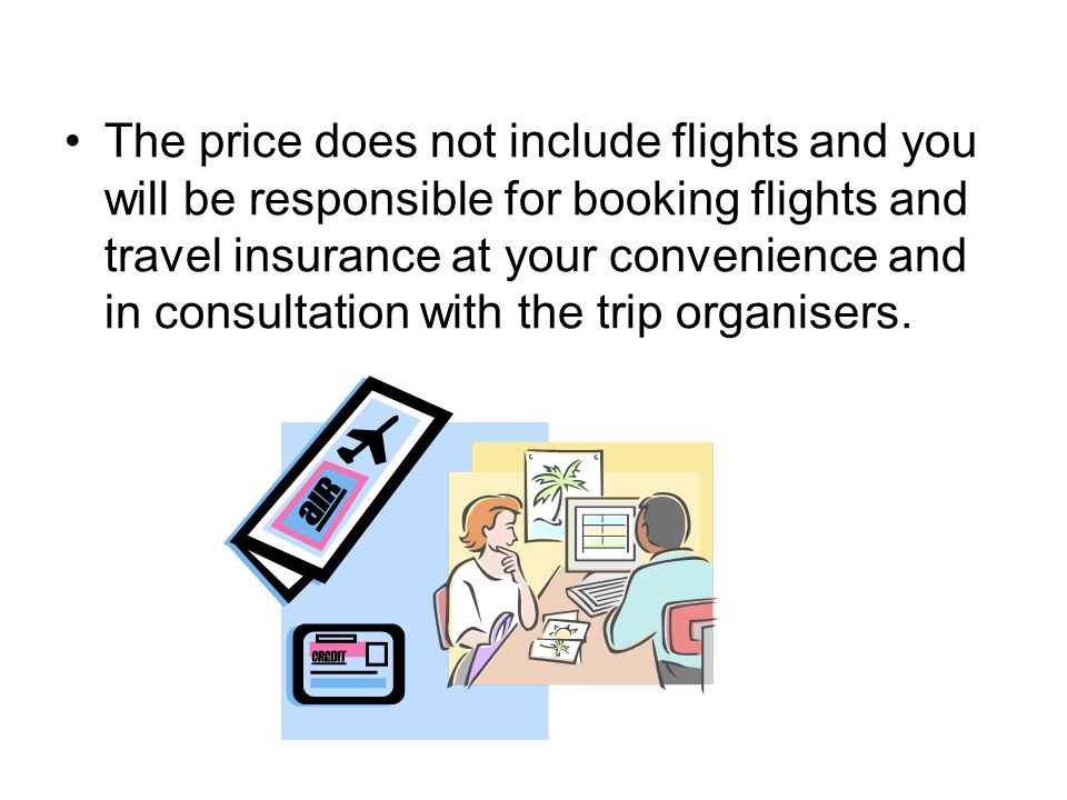 The price does not include flights and you will be responsible for booking flights and travel insurance at your convenience and in consultation with the trip organisers.