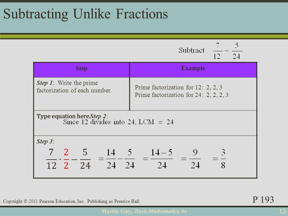 Martin-Gay, Basic Mathematics, 4e 13 Copyright © 2011 Pearson Education, Inc. Publishing as Prentice Hall. StepExample Step 1: Write the prime factori