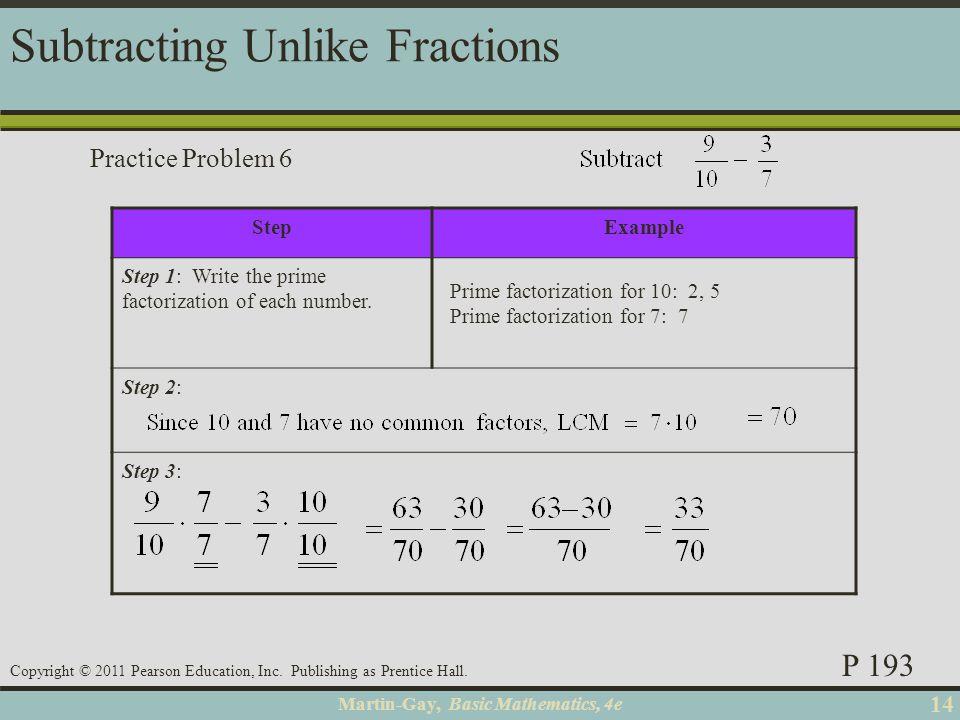 Martin-Gay, Basic Mathematics, 4e 14 Copyright © 2011 Pearson Education, Inc. Publishing as Prentice Hall. StepExample Step 1: Write the prime factori