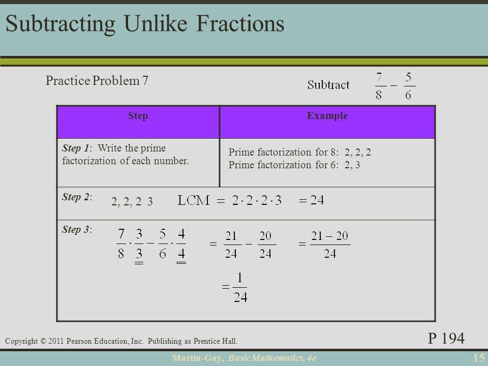 Martin-Gay, Basic Mathematics, 4e 15 Copyright © 2011 Pearson Education, Inc. Publishing as Prentice Hall. StepExample Step 1: Write the prime factori